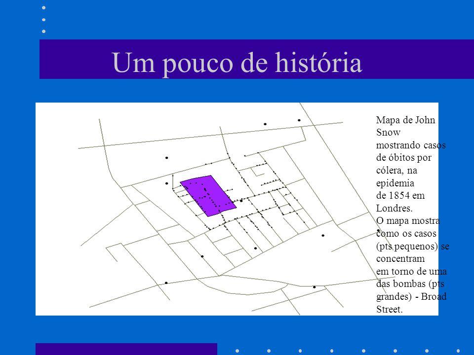 Um pouco de história Mapa de John Snow mostrando casos de óbitos por cólera, na epidemia de 1854 em Londres.