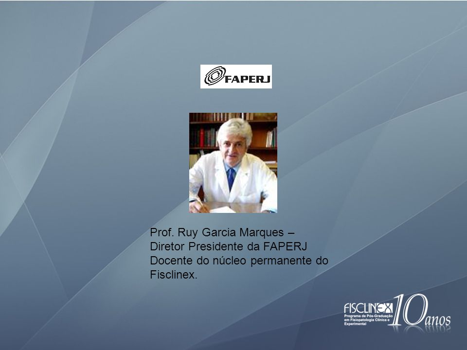 Prof. Ruy Garcia Marques – Diretor Presidente da FAPERJ Docente do núcleo permanente do Fisclinex.