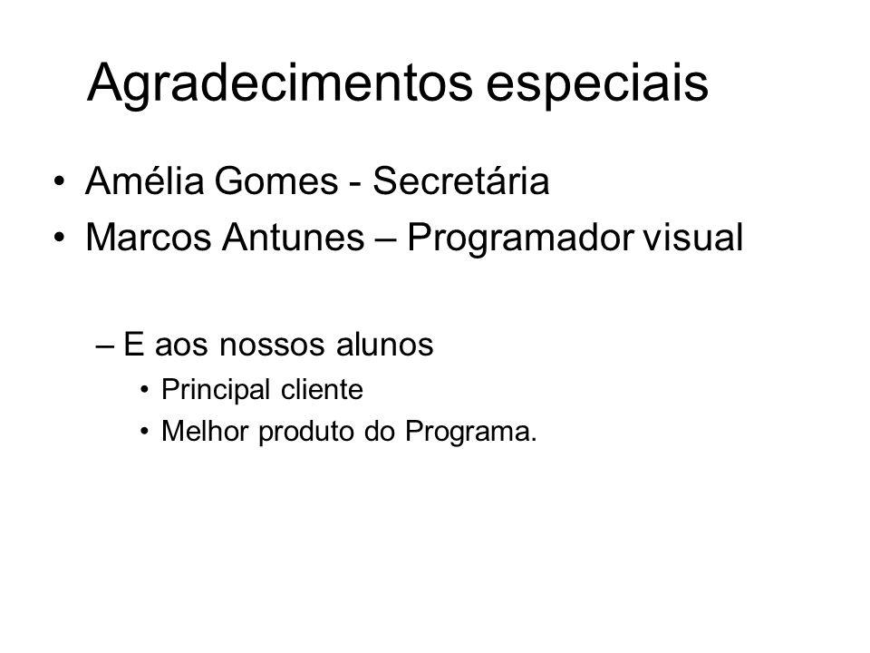 Agradecimentos especiais Amélia Gomes - Secretária Marcos Antunes – Programador visual –E aos nossos alunos Principal cliente Melhor produto do Programa.