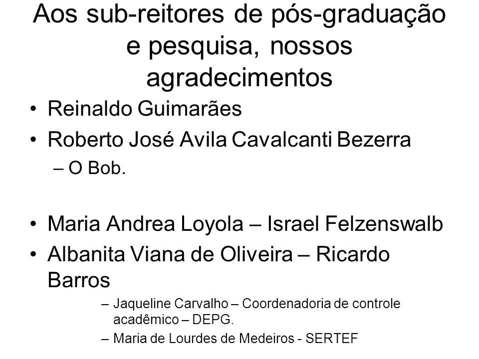 Aos sub-reitores de pós-graduação e pesquisa, nossos agradecimentos Reinaldo Guimarães Roberto José Avila Cavalcanti Bezerra –O Bob.
