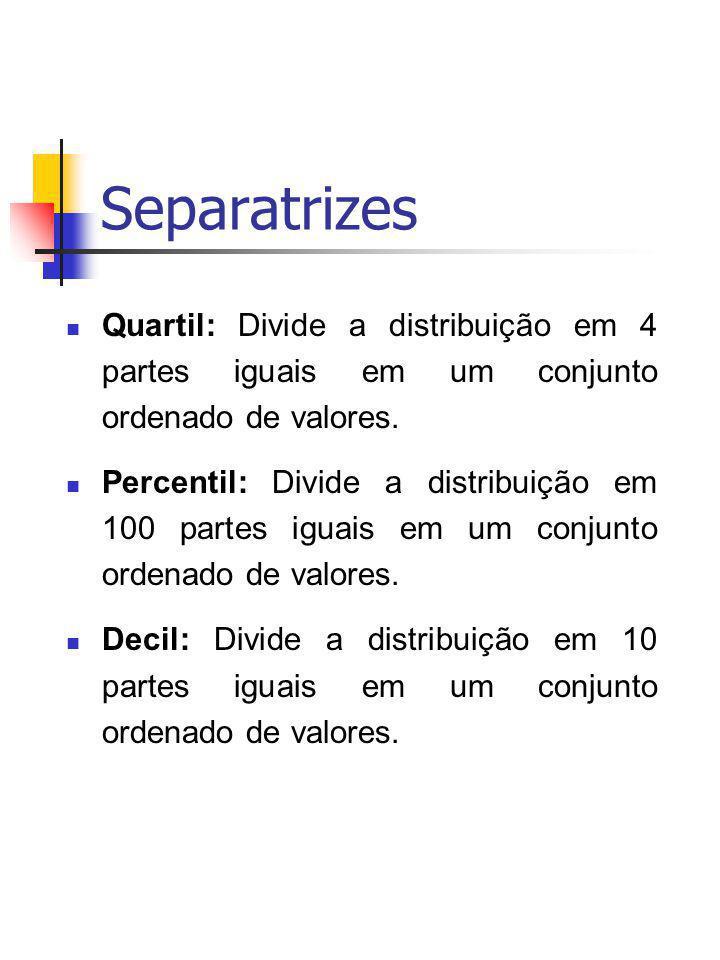 Quartil: Divide a distribuição em 4 partes iguais em um conjunto ordenado de valores. Percentil: Divide a distribuição em 100 partes iguais em um conj