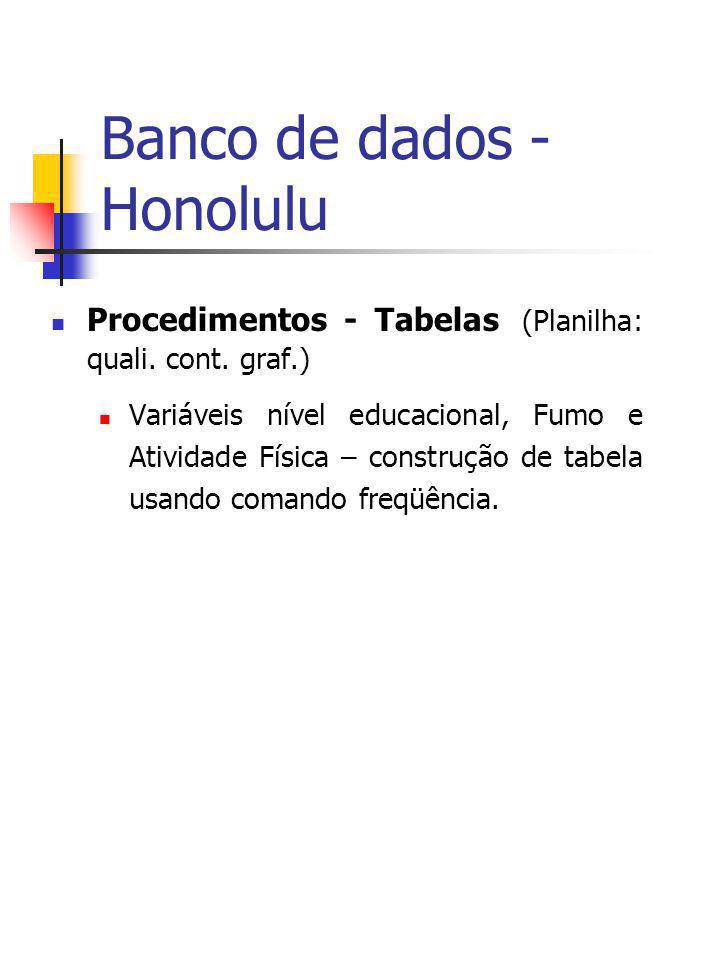Banco de dados - Honolulu Procedimentos - Tabelas (Planilha: quali. cont. graf.) Variáveis nível educacional, Fumo e Atividade Física – construção de