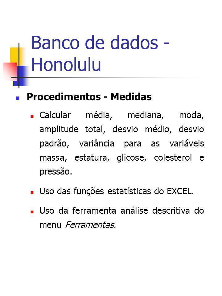 Banco de dados - Honolulu Procedimentos - Medidas Calcular média, mediana, moda, amplitude total, desvio médio, desvio padrão, variância para as variá