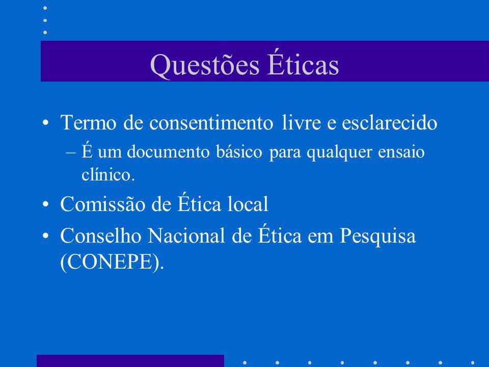 Questões Éticas Termo de consentimento livre e esclarecido –É um documento básico para qualquer ensaio clínico. Comissão de Ética local Conselho Nacio