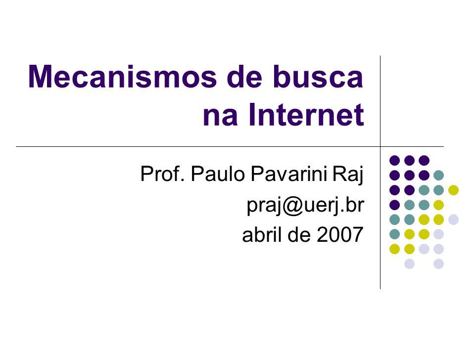 Mecanismos de busca na Internet Prof. Paulo Pavarini Raj praj@uerj.br abril de 2007