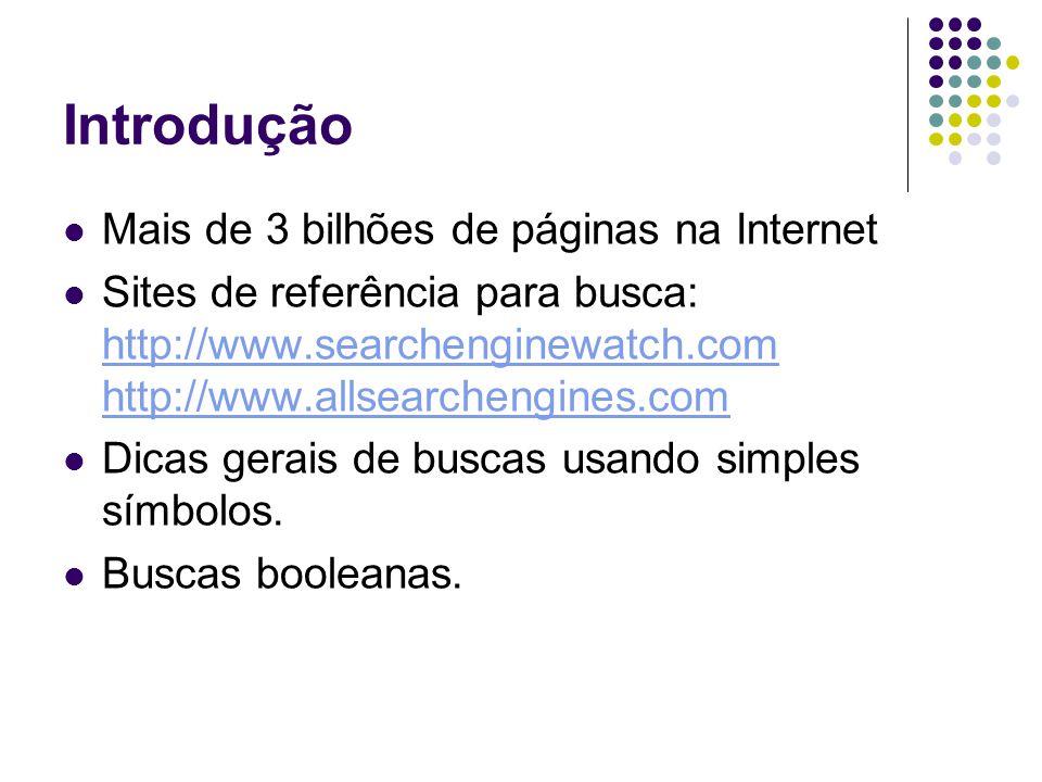 Introdução Mais de 3 bilhões de páginas na Internet Sites de referência para busca: http://www.searchenginewatch.com http://www.allsearchengines.com http://www.searchenginewatch.com http://www.allsearchengines.com Dicas gerais de buscas usando simples símbolos.