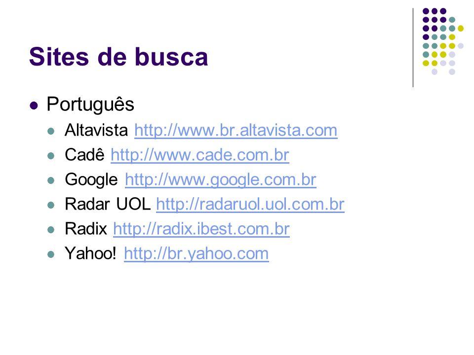 Sites de busca Português Altavista http://www.br.altavista.comhttp://www.br.altavista.com Cadê http://www.cade.com.brhttp://www.cade.com.br Google http://www.google.com.brhttp://www.google.com.br Radar UOL http://radaruol.uol.com.brhttp://radaruol.uol.com.br Radix http://radix.ibest.com.brhttp://radix.ibest.com.br Yahoo.