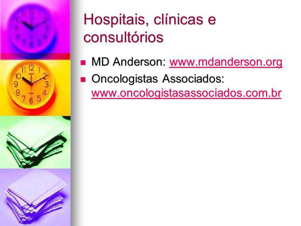 Hospitais, clínicas e consultórios MD Anderson: www.mdanderson.org MD Anderson: www.mdanderson.orgwww.mdanderson.org Oncologistas Associados: www.oncologistasassociados.com.br Oncologistas Associados: www.oncologistasassociados.com.br www.oncologistasassociados.com.br