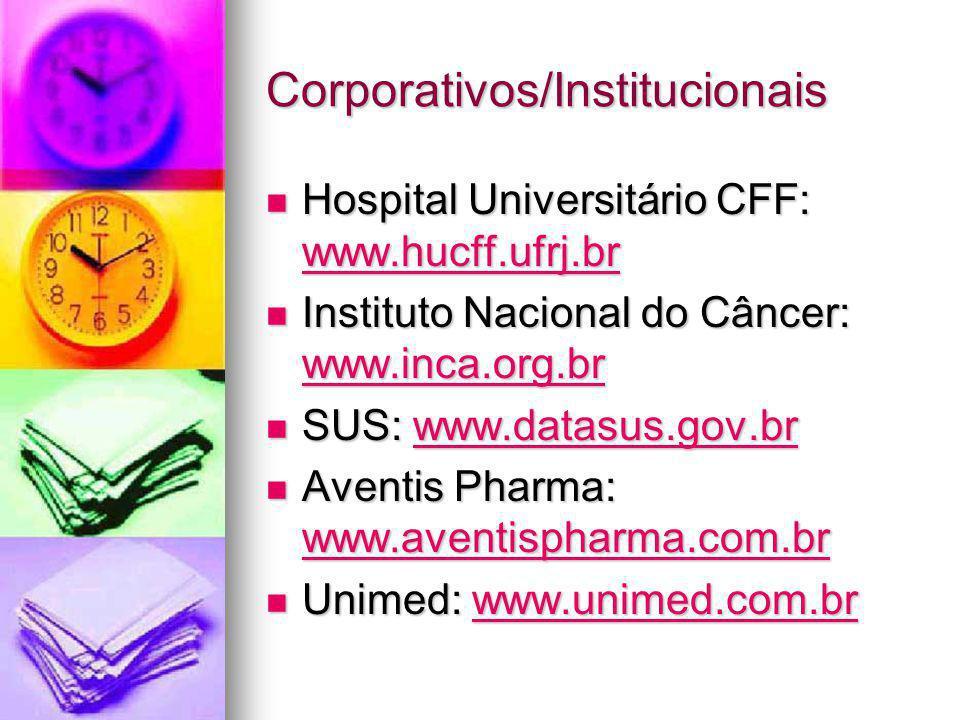 Corporativos/Institucionais Hospital Universitário CFF: www.hucff.ufrj.br Hospital Universitário CFF: www.hucff.ufrj.br www.hucff.ufrj.br Instituto Nacional do Câncer: www.inca.org.br Instituto Nacional do Câncer: www.inca.org.br www.inca.org.br SUS: www.datasus.gov.br SUS: www.datasus.gov.brwww.datasus.gov.br Aventis Pharma: www.aventispharma.com.br Aventis Pharma: www.aventispharma.com.br www.aventispharma.com.br Unimed: www.unimed.com.br Unimed: www.unimed.com.brwww.unimed.com.br