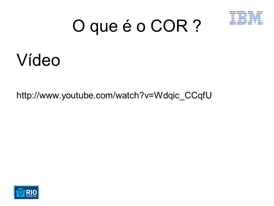 O que é o COR ? Vídeo http://www.youtube.com/watch?v=Wdqic_CCqfU