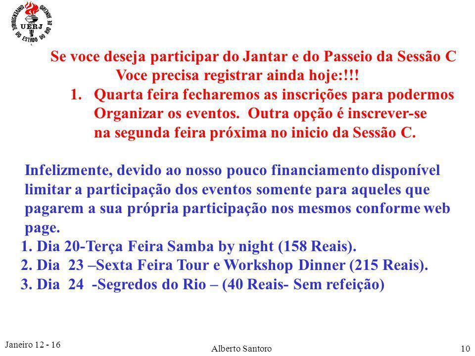 Janeiro 12 - 16 Alberto Santoro10 Se voce deseja participar do Jantar e do Passeio da Sessão C Voce precisa registrar ainda hoje:!!.