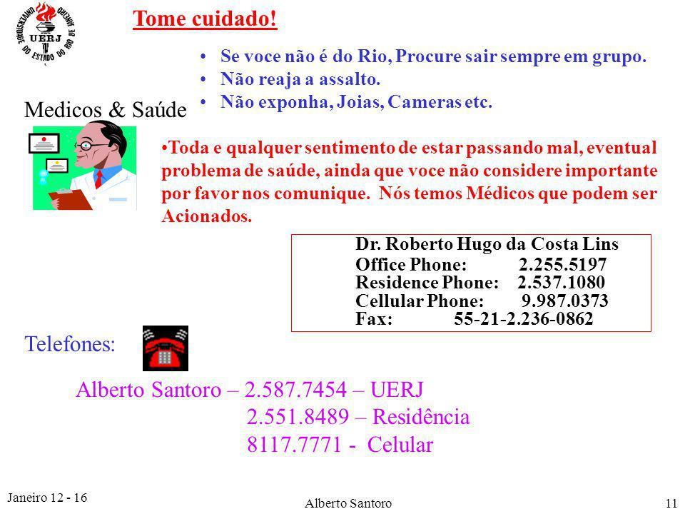 Janeiro 12 - 16 Alberto Santoro11 Tome cuidado. Se voce não é do Rio, Procure sair sempre em grupo.