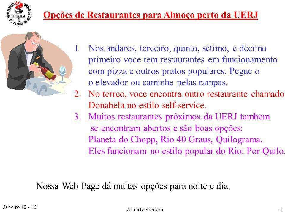 Janeiro 12 - 16 Alberto Santoro4 Opções de Restaurantes para Almoço perto da UERJ 1.Nos andares, terceiro, quinto, sétimo, e décimo primeiro voce tem restaurantes em funcionamento com pizza e outros pratos populares.