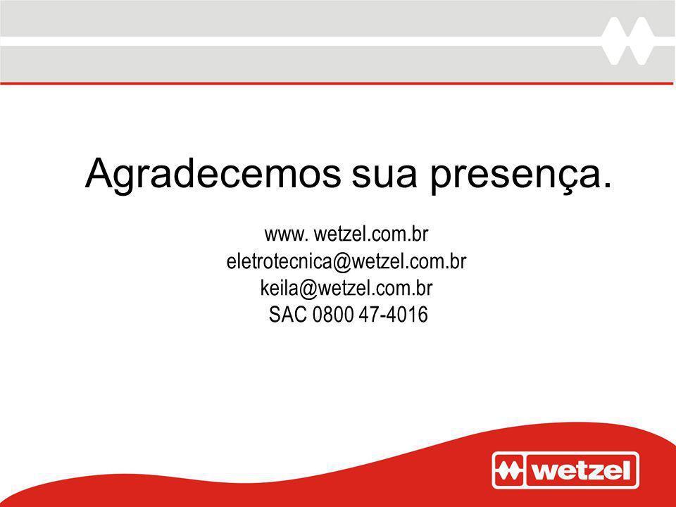 Agradecemos sua presença. www. wetzel.com.br eletrotecnica@wetzel.com.br keila@wetzel.com.br SAC 0800 47-4016