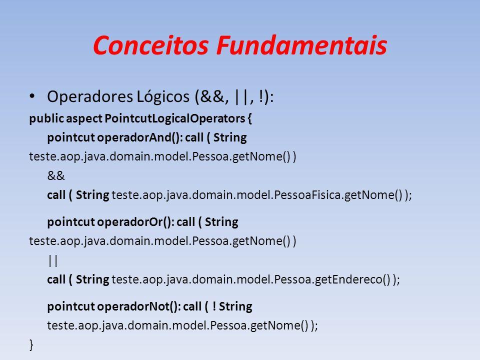 Conceitos Fundamentais Operadores Lógicos (&&,   , !): public aspect PointcutLogicalOperators { pointcut operadorAnd(): call ( String teste.aop.java.d