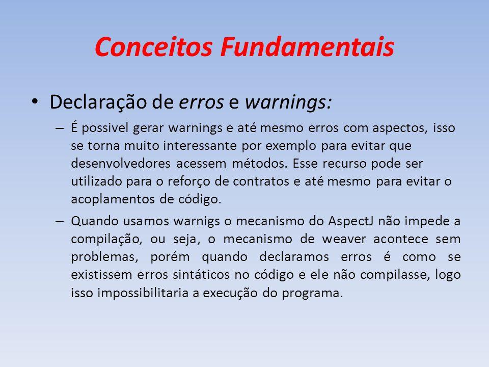 Conceitos Fundamentais Declaração de erros e warnings: – É possivel gerar warnings e até mesmo erros com aspectos, isso se torna muito interessante po
