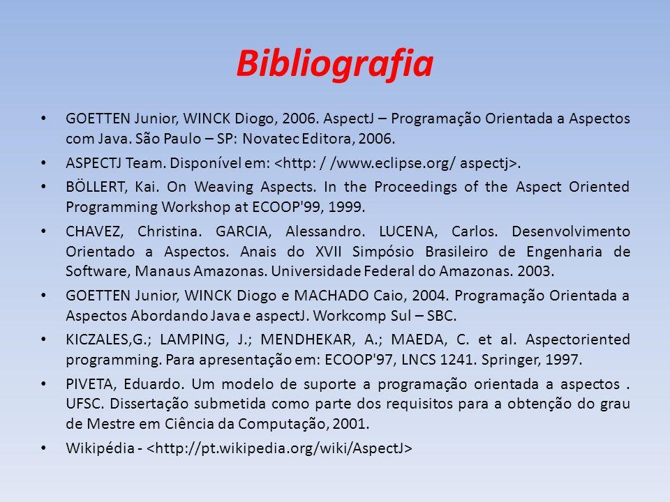 Bibliografia GOETTEN Junior, WINCK Diogo, 2006. AspectJ – Programação Orientada a Aspectos com Java. São Paulo – SP: Novatec Editora, 2006. ASPECTJ Te