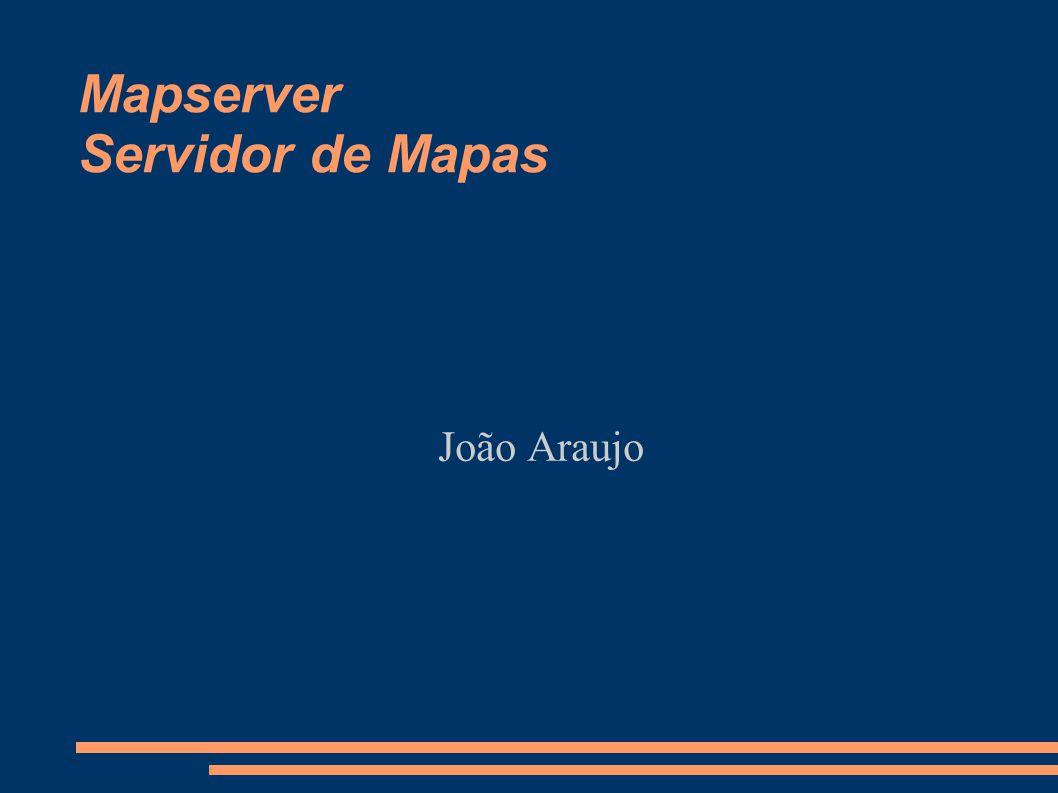 Mapserver Servidor de Mapas João Araujo