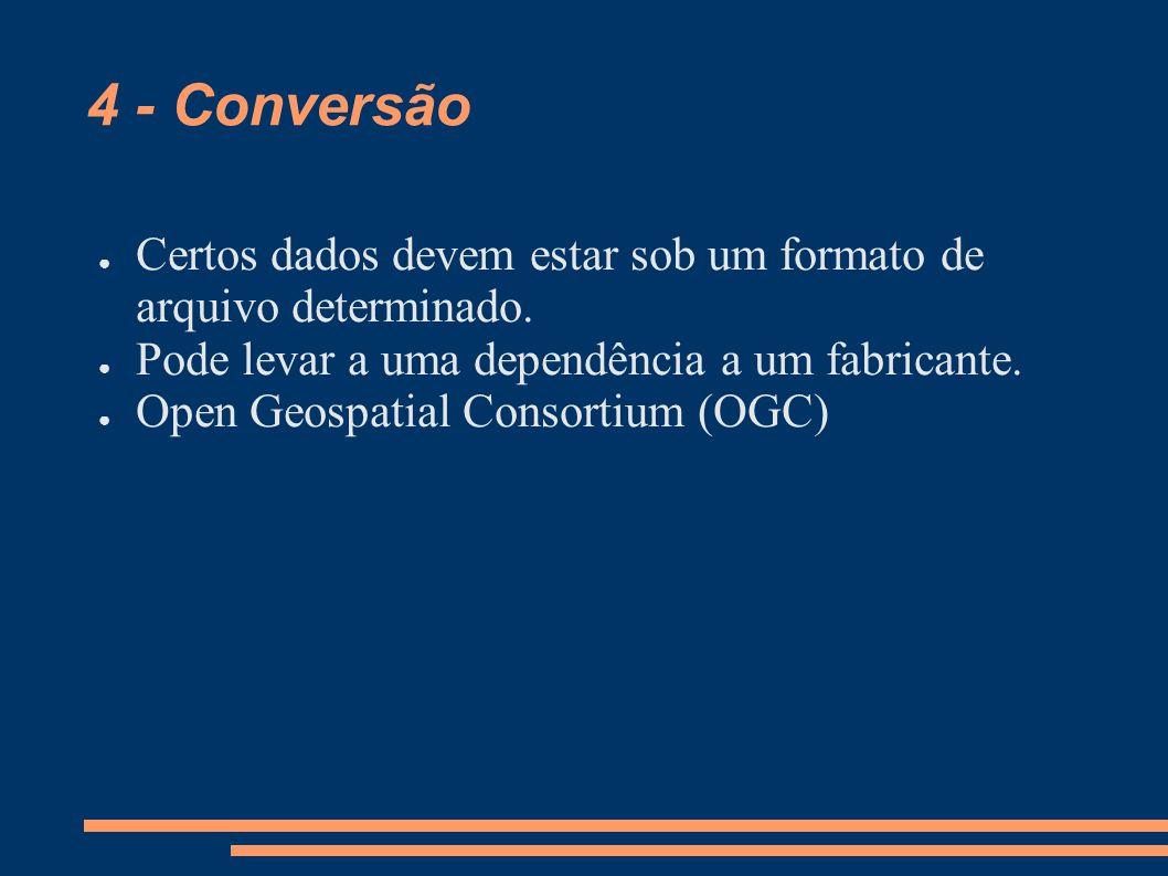 4 - Conversão Certos dados devem estar sob um formato de arquivo determinado.