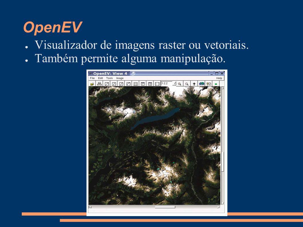 OpenEV Visualizador de imagens raster ou vetoriais. Também permite alguma manipulação.
