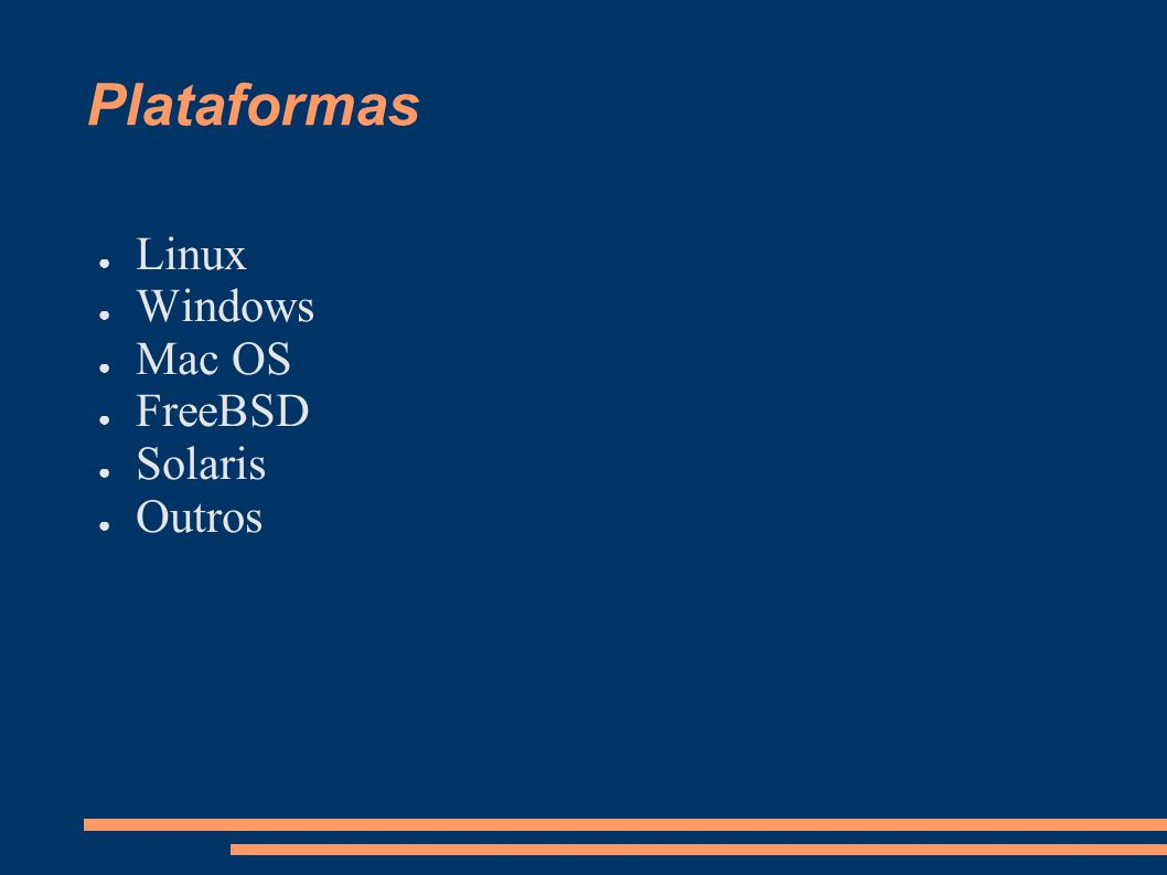 Plataformas Linux Windows Mac OS FreeBSD Solaris Outros
