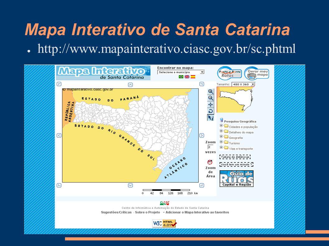 Mapa Interativo de Santa Catarina http://www.mapainterativo.ciasc.gov.br/sc.phtml