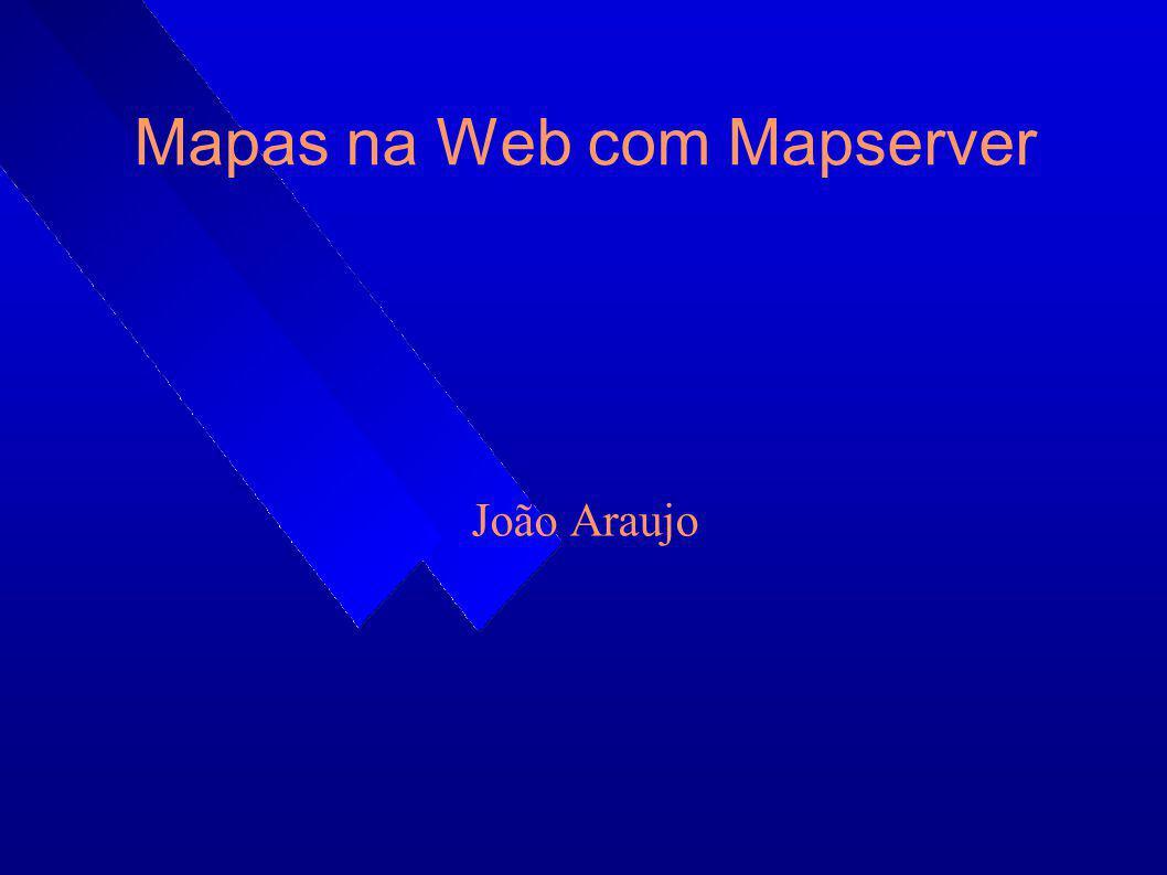 Mapas na Web com Mapserver João Araujo