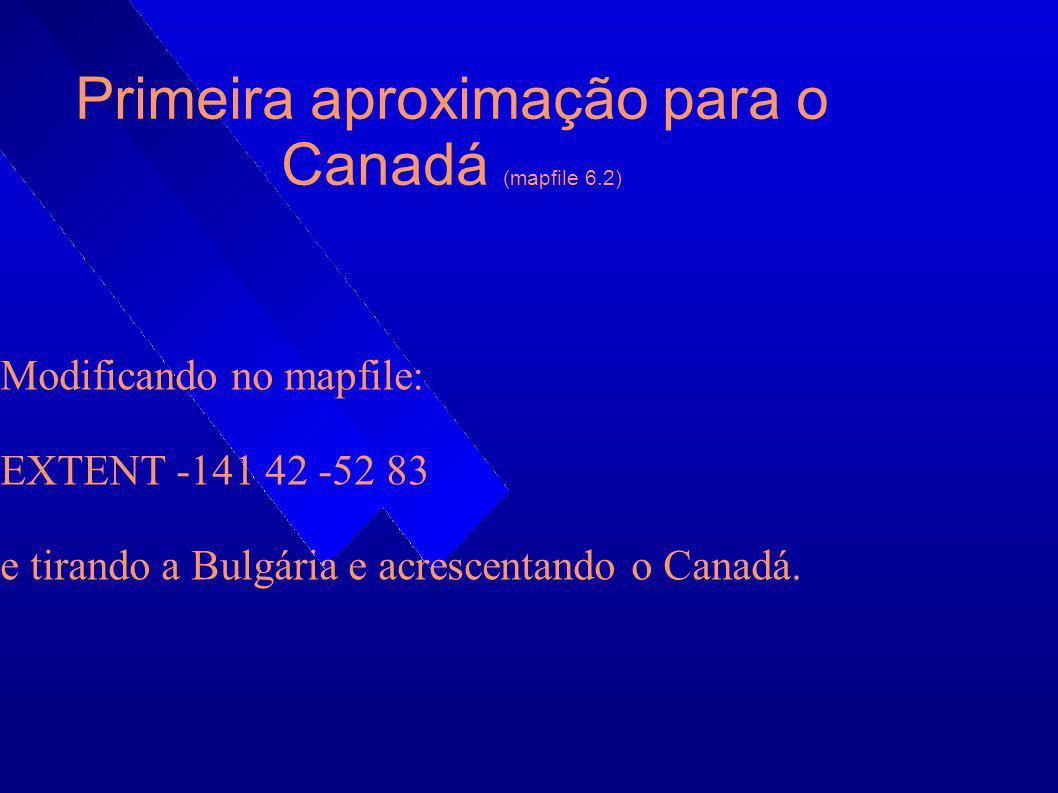 Primeira aproximação para o Canadá (mapfile 6.2) Modificando no mapfile: EXTENT -141 42 -52 83 e tirando a Bulgária e acrescentando o Canadá.