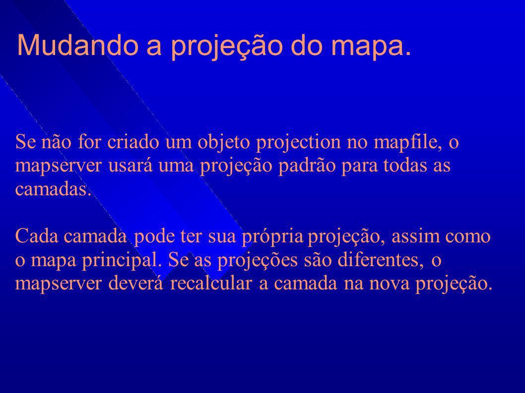 Mudando a projeção do mapa. Se não for criado um objeto projection no mapfile, o mapserver usará uma projeção padrão para todas as camadas. Cada camad