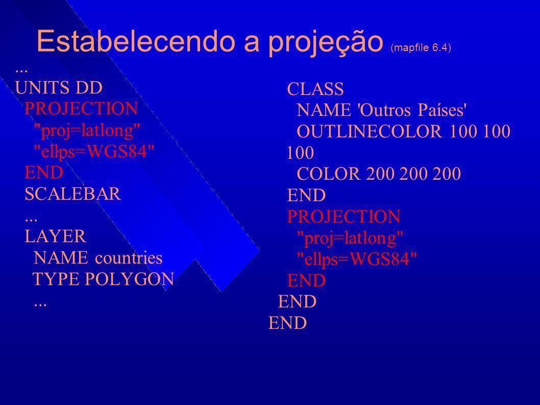 Estabelecendo a projeção (mapfile 6.4)... UNITS DD PROJECTION