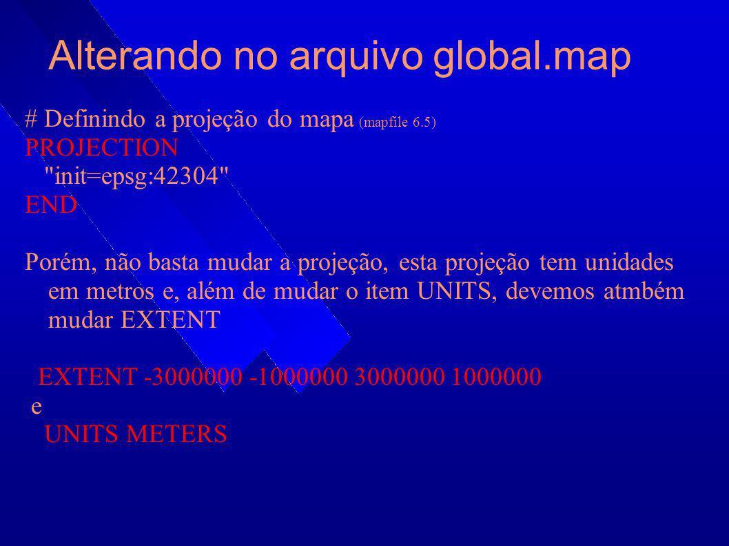 Alterando no arquivo global.map # Definindo a projeção do mapa (mapfile 6.5) PROJECTION