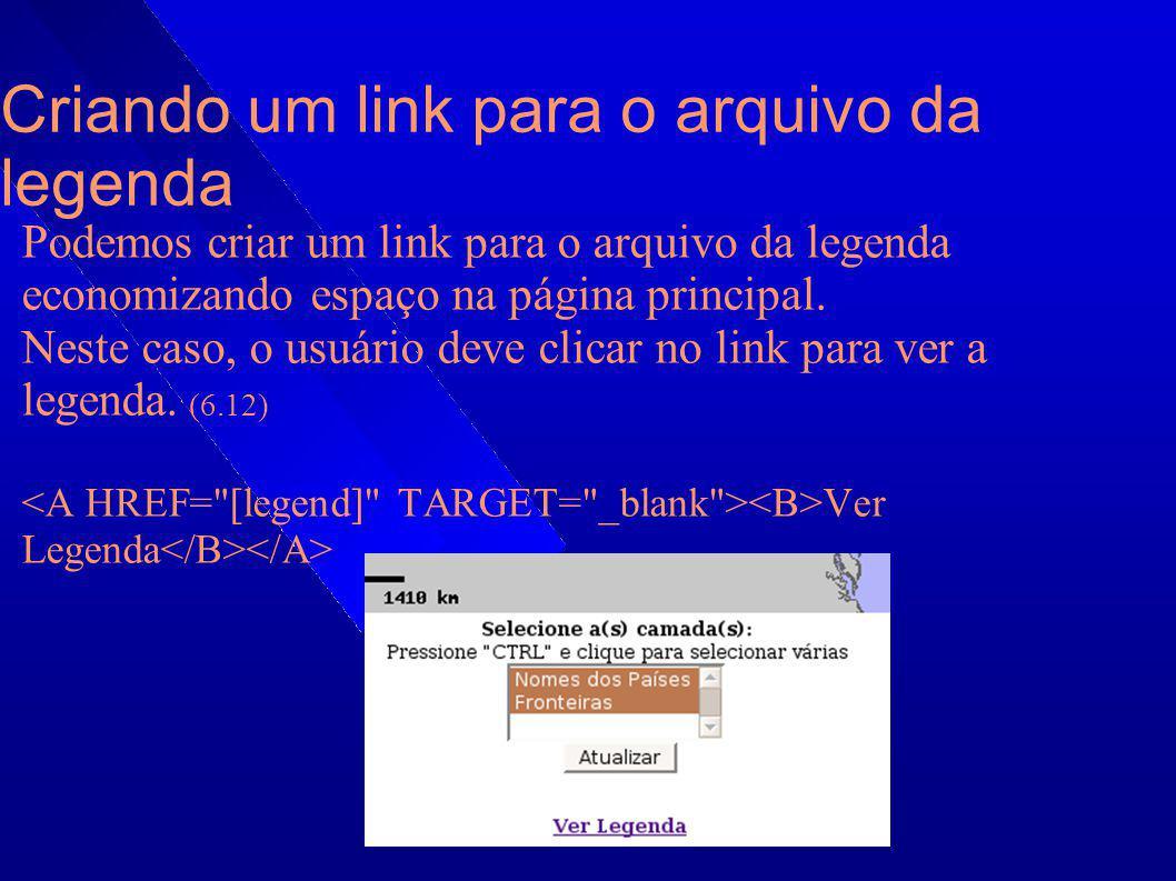 Criando um link para o arquivo da legenda Podemos criar um link para o arquivo da legenda economizando espaço na página principal. Neste caso, o usuár