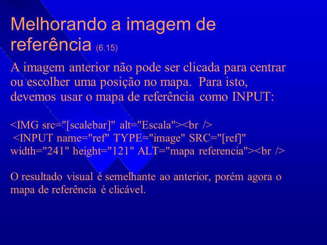 Melhorando a imagem de referência (6.15) A imagem anterior não pode ser clicada para centrar ou escolher uma posição no mapa. Para isto, devemos usar