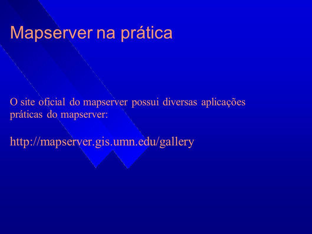 Mapserver na prática O site oficial do mapserver possui diversas aplicações práticas do mapserver: http://mapserver.gis.umn.edu/gallery