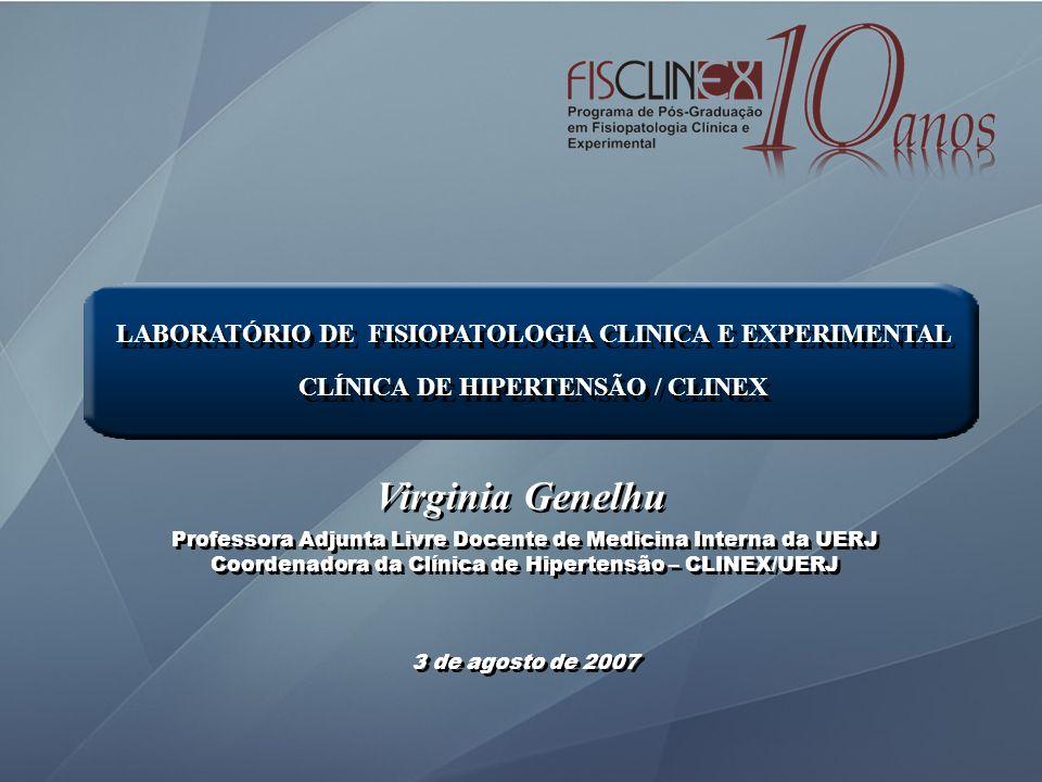 Virginia Genelhu Professora Adjunta Livre Docente de Medicina Interna da UERJ Coordenadora da Clínica de Hipertensão – CLINEX/UERJ Professora Adjunta