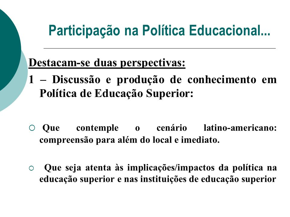 Participação na Política Educacional... Destacam-se duas perspectivas: 1 – Discussão e produção de conhecimento em Política de Educação Superior: Que