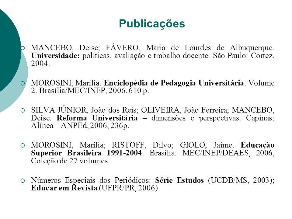 Publicações MANCEBO, Deise; FÁVERO, Maria de Lourdes de Albuquerque. Universidade: políticas, avaliação e trabalho docente. São Paulo: Cortez, 2004. M