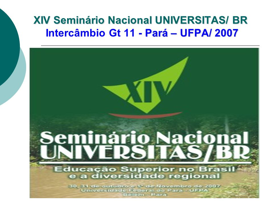 XIV Seminário Nacional UNIVERSITAS/ BR Pará – UFPA/ 2007 XIV Seminário Nacional UNIVERSITAS/ BR Intercâmbio Gt 11 - Pará – UFPA/ 2007