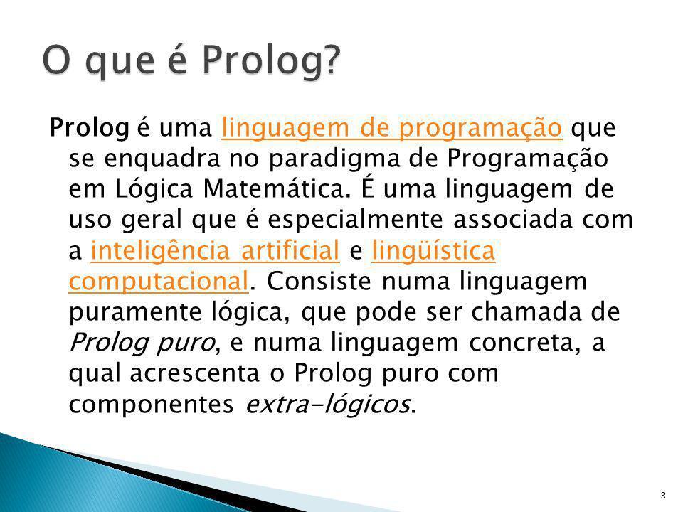 Prolog é uma linguagem de programação que se enquadra no paradigma de Programação em Lógica Matemática. É uma linguagem de uso geral que é especialmen