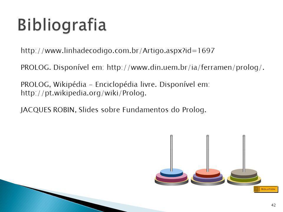 42 http://www.linhadecodigo.com.br/Artigo.aspx?id=1697 PROLOG. Disponível em: http://www.din.uem.br/ia/ferramen/prolog/. PROLOG, Wikipédia - Enciclopé