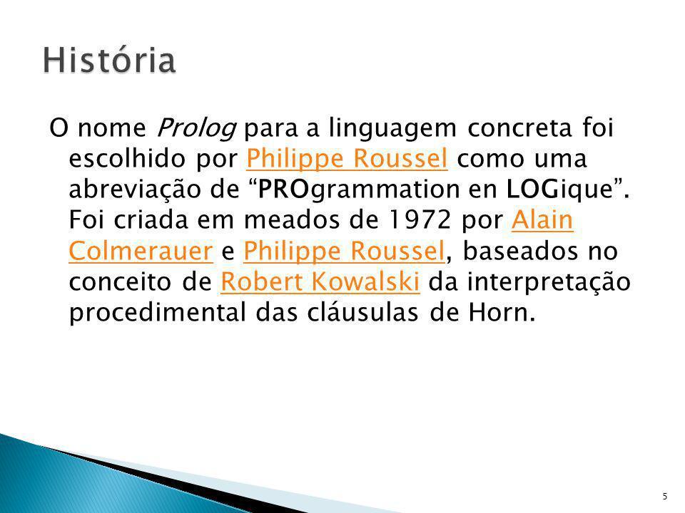 O nome Prolog para a linguagem concreta foi escolhido por Philippe Roussel como uma abreviação de PROgrammation en LOGique. Foi criada em meados de 19