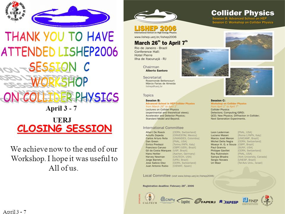 April 3 - 7 Alberto Santoro 2 I Would like to thank to our International Advisoring Committee Next topic: I hope to repeat Collider Physics