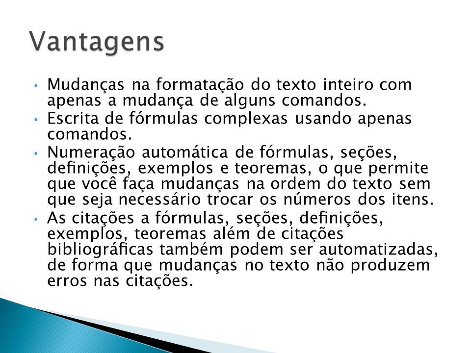 Mudanças na formatação do texto inteiro com apenas a mudança de alguns comandos. Escrita de fórmulas complexas usando apenas comandos. Numeração autom
