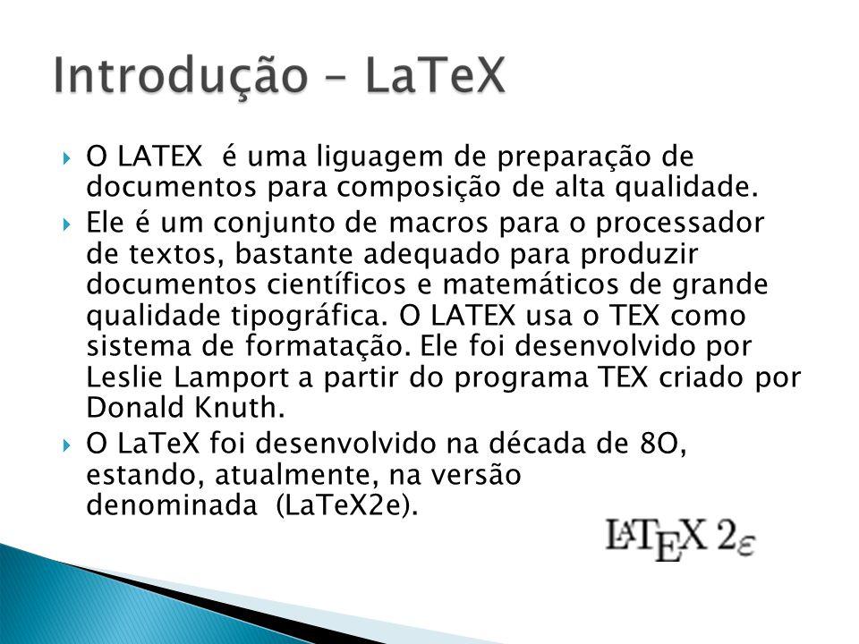 O LATEX é uma liguagem de preparação de documentos para composição de alta qualidade. Ele é um conjunto de macros para o processador de textos, bastan