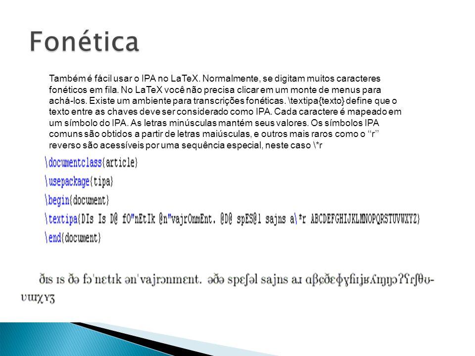Também é fácil usar o IPA no LaTeX. Normalmente, se digitam muitos caracteres fonéticos em fila.