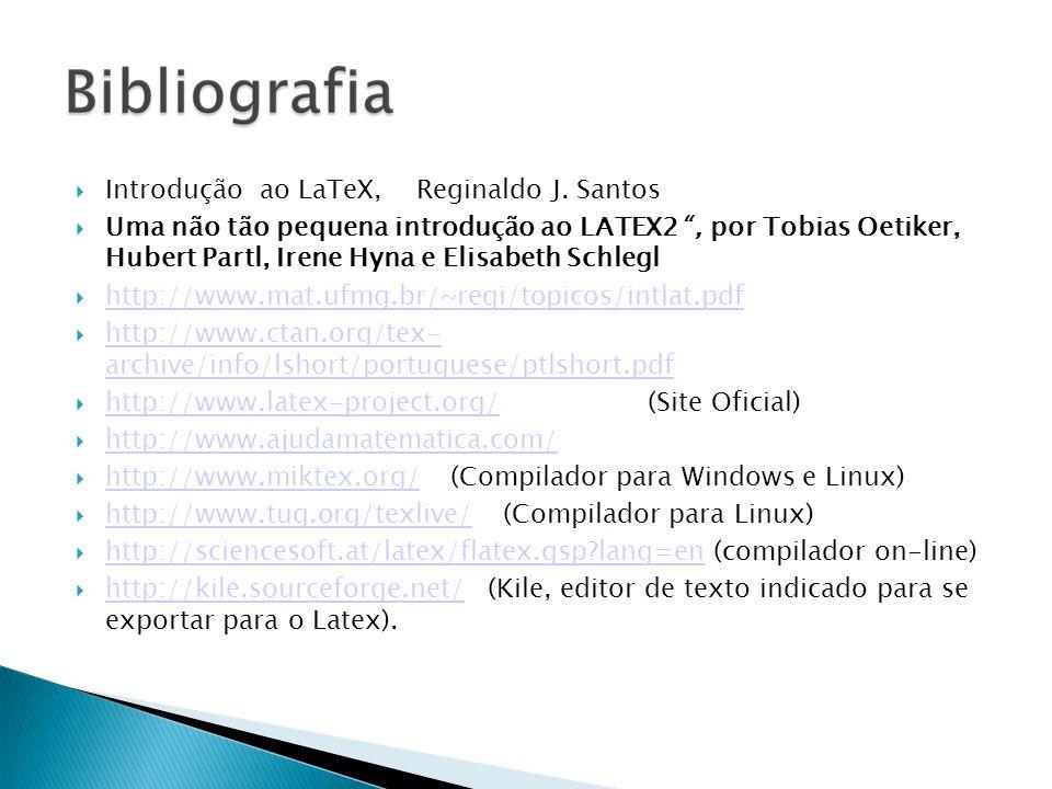 Introdução ao LaTeX, Reginaldo J. Santos Uma não tão pequena introdução ao LATEX2, por Tobias Oetiker, Hubert Partl, Irene Hyna e Elisabeth Schlegl ht