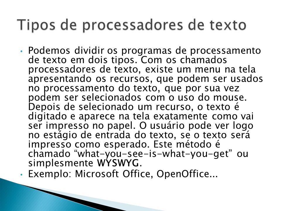 Podemos dividir os programas de processamento de texto em dois tipos. Com os chamados processadores de texto, existe um menu na tela apresentando os r