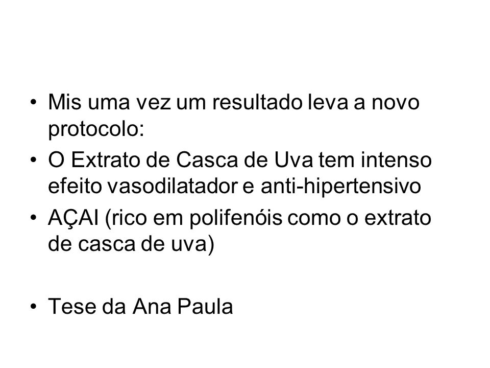 Mis uma vez um resultado leva a novo protocolo: O Extrato de Casca de Uva tem intenso efeito vasodilatador e anti-hipertensivo AÇAI (rico em polifenói