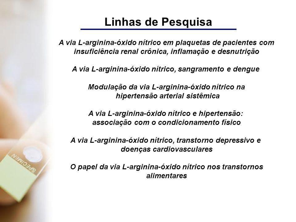 Linhas de Pesquisa A via L-arginina-óxido nítrico em plaquetas de pacientes com insuficiência renal crônica, inflamação e desnutrição A via L-arginina