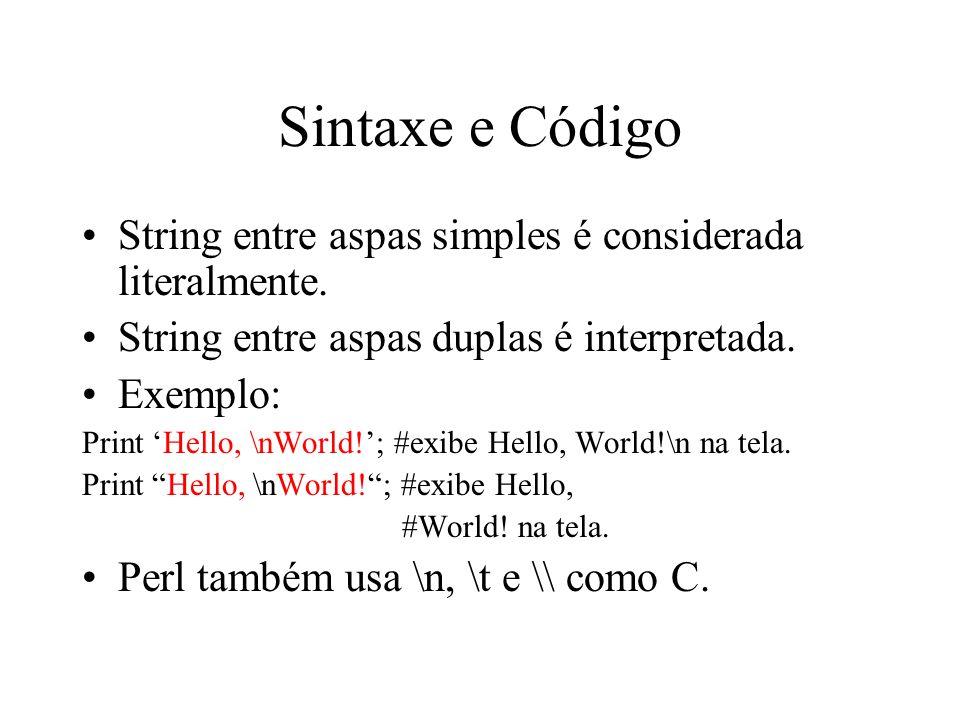 Sintaxe e Código String entre aspas simples é considerada literalmente. String entre aspas duplas é interpretada. Exemplo: Print Hello, \nWorld!; #exi